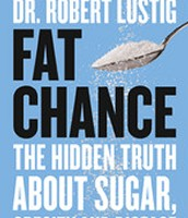 Fat Chance: The hidden truth about sugar, obesity and disease - Robert H. Lustig