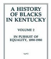 A history of Blacks in Kentucky, Volume 2 : In pursuit of equality, 1890-1980 by George C. Wright