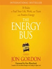 The Energy Bus:  10 Rules to Fuel Your Life, Work, and Team with Positive Energy by Jon Gordon