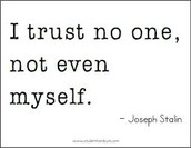"""I trust no one, not even myself."" -Joseph Stalin"