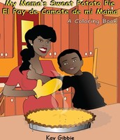 My Mama's Sweet Potato Pie/El Pay de Camote de mi Mama by Kay Gibbie