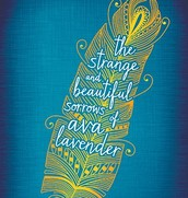 THE STRANGE AND BEAUTIFUL SORROWS OF AVA LAVENDER by Lesyle Walton
