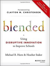 Blended - Using Disruptive Innovation to Improve Schools (FOCUS Team)