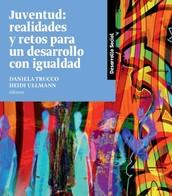 Juventud: realidades y retos para un desarrollo con igualdad de Daniela Trucco y Heidi Ullman (editoras)