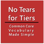 Insight #2 from No Tears for Tiers: Common Core Tiered Vocabulary Made Simple
