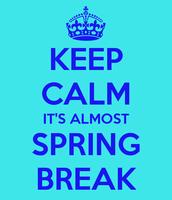 SPRING BREAK IS COMING!