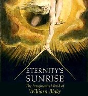 Eternity's Sunrise: The Imaginative Worlds of William Blake
