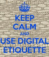 Rule#1 Digital Etiquette