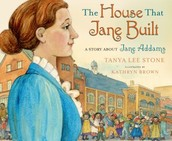 The House That Jane Built : A story about Jane Addams by Tanya Lee Stone
