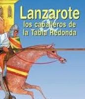Lanzarote, los caballeros de la Tabla Redonda