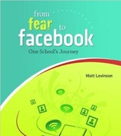 From Fear to Facebook: One School's Journey By: Matt Levinson