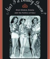 Ain't I a Beauty Queen? Black Women, Beauty, and the Politics of Race