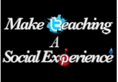 Make Teaching a Social Experience
