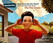 How does the ear hear? : and other questions about ... the five senses