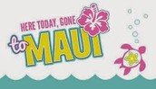Here Today, Gone to Maui!