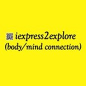 We are Iexpress2explore (Body/Mind connection)