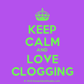 """Keep calm and love clogging"""