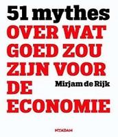 51 mythes over wat goed zou zijn voor de economie / Mirjam de Rijk