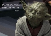 """Do or Do Not, There Is No Try"""