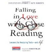 Falling in Love with Close Reading: Lessons for Analyzing Texts --- and Life