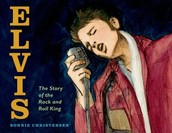 Elvis : The story of the rock and roll King by Bonnie Christensen