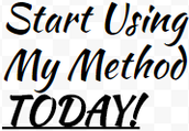 Use my Method Now! You won't Regret It!