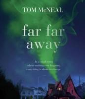 Far Far Away By: Tom McNeal