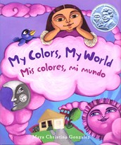 """My Colors, My World/ Mis Colores, Mi Mundo"" by Maya Christina Gonzalez was published in 2007 by Lee and Low Publishers."