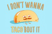 I don't want to taco bout' it