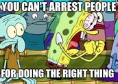 SpongeBob knows you can't arrest people for doing the right thing