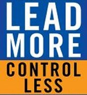 Lead More, Control Less: Eight Advanced Leadership Skills that Overturn Convention