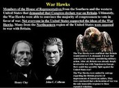 Western members of the House of Representatives (called War Hawks) want to expand into Canada.
