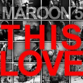 """Song #1 """"This Love""""   By: Maroon 5"""