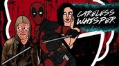Deadpool's Careless Whisper