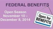"Federal Benefits ""Open Season"" is from Nov. 10-Dec. 8"