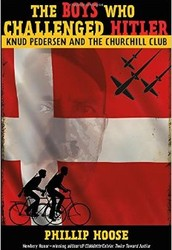 The Boys Who Challenged Hitler: Knud Pedersen and the Churchill Club by Phillip Hoose