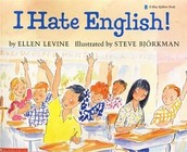 I Hate English by  Ellen Levine and illustrated by Steve Bjorkman