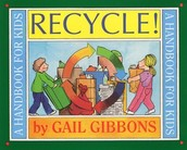 Recycle:  A Handbook for Kids by G. Gibbons