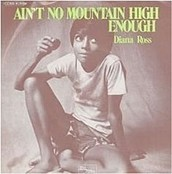 Ain't No Mountain High Enough       ~Diana Ross
