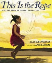 Woodson, J., & Ransome, J. (2013). This is the rope: A story from the Great Migration. New York: Nancy Paulsen Books.
