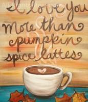 I Love You More Than Pumpkin Spice Lattes
