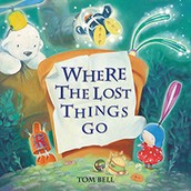 Where The Lost Things Go, By Tom Bell