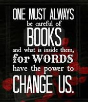 One must be careful with books for what is inside them has the power to change us.