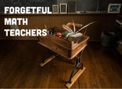 Forgetful Math Teachers