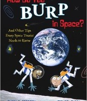 How Do You Burp in Space?: And Other Tips Every Space Tourist Needs to Know by Susan E. Goodman   (Grades 3-4)