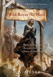 """Wild Rover No More: Being the Last Recorded Account of the Life & Times of Jacky Faber"" by L.A. Meyer"