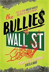 The Bullies of Wall St. by Sheila Bair