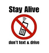 Stay alive. Don't drive and text.