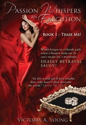 Passion Whispers an Execution: Book 1 - Tease Me! by Victoria A. Young