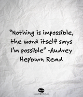 """Nothing is impossible, the word itself says I'm possible"" -Audrey Hepburn Read"